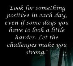 Quote with picture about Look for something positive in each day on SayingImages.com