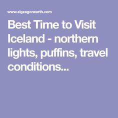 Best Time to Visit Iceland - northern lights, puffins, travel conditions...