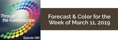 Episode 80: Your Color of the Week and forecast for the week of March 11, 2019. Use this week to become more aware of what you want. What will make you ...