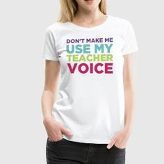 Don't Make Me Use My Teacher Voice T-Shirts
