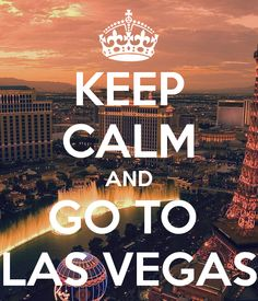 keep calm and go to las vegas