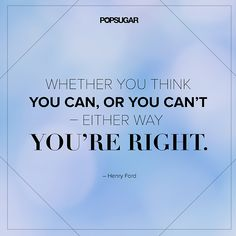 "Quote: ""Whether you think you can, or you think you can't — either way you're right."" Lesson to learn: You set the tone for your own achievements. If you think you can do it, you will be able to achieve it. If you have a self-defeating attitude, you will likely not be able to attain your goal. Image Source: Shutterstock"
