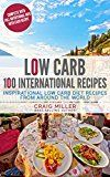 Free Kindle Book -   Low Carb: 100 International Recipes - Inspirational Low Carb Diet Recipes From Around The World
