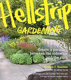 """Read """"Hellstrip Gardening Create a Paradise between the Sidewalk and the Curb"""" by Evelyn Hadden available from Rakuten Kobo. The hellstrip—also known as a boulevard, meridian, and planting strip—is finally getting the attention it deserves! Gardening Books, Gardening Tips, Flower Gardening, Container Gardening, Lawn Care Tips, Garden Spaces, Native Plants, Curb Appeal, Shrubs"""