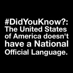 #DidYouKnow?: The United States of #America doesn't have a National Official #Language.