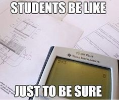 Funny Memes - [Students Be Like: Just To Make Sure...]