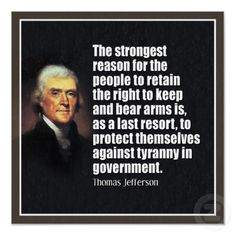Thomas Jefferson quote - The strongest reason for the people to retain the right to keep and bear arms is, as a last resort, to protect themselves against tyranny in government. Thomas Jefferson Zitate, Thomas Jefferson Quotes, Founding Fathers Quotes, Father Quotes, Wisdom Quotes, Me Quotes, Famous Quotes, Poster Quotes, Photo Quotes