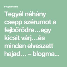 Tegyél néhány csepp szérumot a fejbőrödre…egy kicsit várj…és minden elveszett hajad… – blogmania.hu Healthy Life, Minden, Hair Beauty, Wellness, Hairstyle, Therapy, Creative, Healthy Living, Hair Job