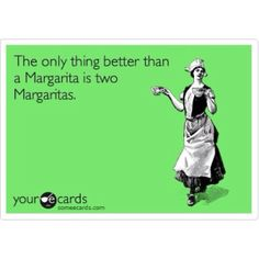 Margarita... I never make it to two.