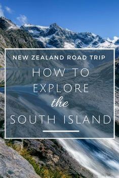 Everything you need to know about a South Island road trip, New Zealand
