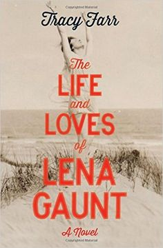 ISBN-13: 978-1910709054 The Life and Loves of Lena Gaunt, Tracy Farr, 7/18/16