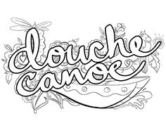Douche Canoe -  Coloring Page by Colorful Language © 2015.  Posted with permission, reposting permitted with attribution.  https://www.facebook.com/colorfullanguageart
