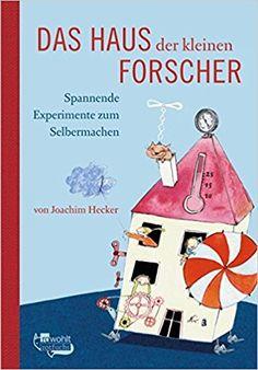 Das Haus der kleinen Forscher: Spannende Experimente zum Selbermachen: Amazon.de: Joachim Hecker, Sybille Hein: Bücher