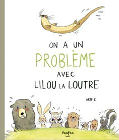 On a un problème avec Lilou la loutre - Illustrations Orbie Album Jeunesse, Romans, My Books, Novels, Comic Books, Animation, Cartoon, Illustration, Fictional Characters