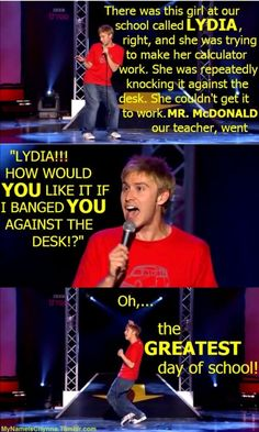 something like this was said in maths by a new teacher to a BOY, Russel Howard FTW