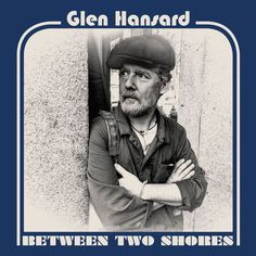 Glen Hansard Between Two Shores Vinyl LP Third Solo Album On Vinyl LP! Between Two Shores is the third solo release from acclaimed singer-songwriter Glen Hansard, Lp Vinyl, Vinyl Records, Songs About Fire, Singer Songwriter, New Music Releases, Folk, Movin On, Lucky Man