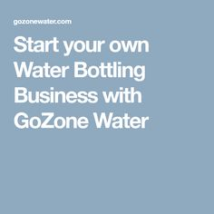 Start your own Water Bottling Business with GoZone Water