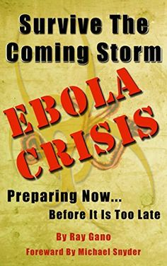 Survive The Coming Storm - Ebola Crisis: A Prepper's Guide on How To Prepare For A Killer Global Ebola Pandemic and Treat At Home by Ray Gano, http://www.amazon.com/dp/B00MI8LIXK/ref=cm_sw_r_pi_dp_5e4iub1GT8WXZ/187-1955754-6423960