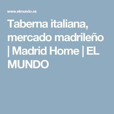 Taberna italiana, mercado madrileño   Madrid Home   EL MUNDO