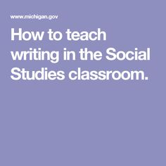 How to teach writing in the Social Studies classroom.