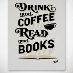 Drink Good Coffee. Read Good Books.
