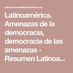 Latinoamérica. Amenazas de la democracia, democracia de las amenazas - Resumen Latinoamericano