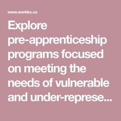 Explore pre-apprenticeship programs focused on meeting the needs of vulnerable and under-represented groups in trades occupations.