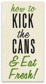 Kick the cans this year! How to kick the cans and eat Fresh!