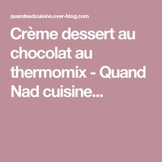 Crème dessert au chocolat au thermomix - Quand Nad cuisine...