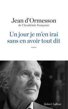 UN JOUR JE M'EN IRAI SANS EN AVOIR TOUT DIT - Jean d'ORMESSON 08/2013
