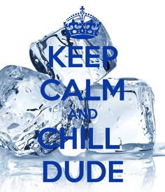 KEEP CALM AND CHILL  DUDE