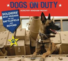 Dogs on Duty: Soldiers' Best Friends on the Battlefield and Beyond by Dorothy Hinshaw Patent http://smile.amazon.com/dp/0802728456/ref=cm_sw_r_pi_dp_pktNtb15H16W3VQ1