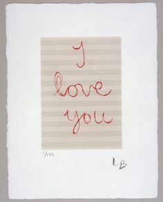 LOUISE BOURGEOIS. I Love You, 2007