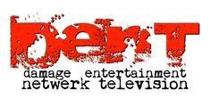 The new network... DENT damage entertainment netwerk television