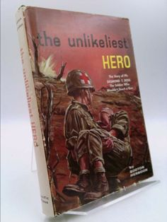 THE UNLIKELIEST HERO The Story of Pfc Desmond T. Doss The Soldier Who Wouldn't Touch a Gun Conscientious Objector