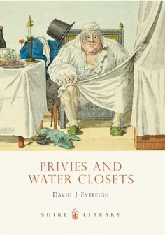 Privies and Water Closets (Shire Library) by David Eveleigh |