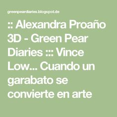 :: Alexandra Proaño 3D - Green Pear Diaries ::: Vince Low... Cuando un garabato se convierte en arte