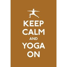 keep calm and yoga on.  yes.