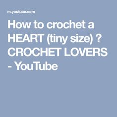 How to crochet a HEART (tiny size) ♥ CROCHET LOVERS - YouTube