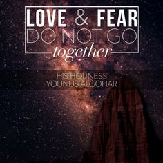 The Official MFI® Blog Quote of the Day: 'Love and fear do not go together.' - His Holiness Younus AlGohar