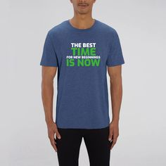 T- Shirt Homme Bio The Best Time for New Beginnings is Now