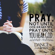 PRAY. Not until God hears you Pray until you hear God.  Listen for His voice His whisper His love to guard guide and protect you. #Jesus #YouAreLoved #FindingCalm