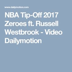 NBA Tip-Off 2017 Zeroes ft. Russell Westbrook - Video Dailymotion