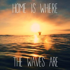 Home is where the waves are. #surf #waves #surfing #posters #sunset #sunrise #art #quotes