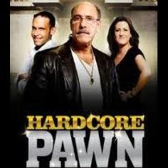 Hardcore Pawn is another one of my favorite shows, you definitely see the other side of things and different side of humanity, if you want to call it that.