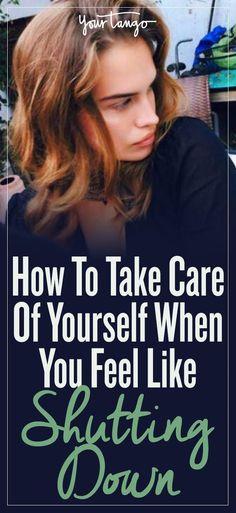 How To Take Care Of Yourself When You Feel Like Shutting Down | Lianne Avila | YourTango