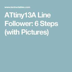 ATtiny13A Line Follower: 6 Steps (with Pictures)