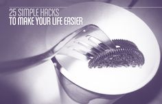 25 Simple Hacks To Make Your Life Easier by COMPLEX