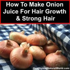 Onion Juice For Hair Growth & Strong Hair. ** I'VE READ THAT THE SULFUR IN ONIONS IS GREAT FOR SCALP HEALING & REJUVENATION. I AM SO CURIOUS TO KNOW IF THIS WORKS?!