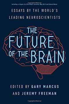The Future of the Brain: Essays by the World's Leading Neuroscientists by Gary Marcus   http://primo.lib.umn.edu/primo_library/libweb/action/permalink.do?docId=UMN_ALMA51613218240001701&vid=TWINCITIES&fn=permalink
